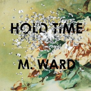 M. Ward: Hold Time