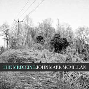 John Mark McMillan: The Medicine